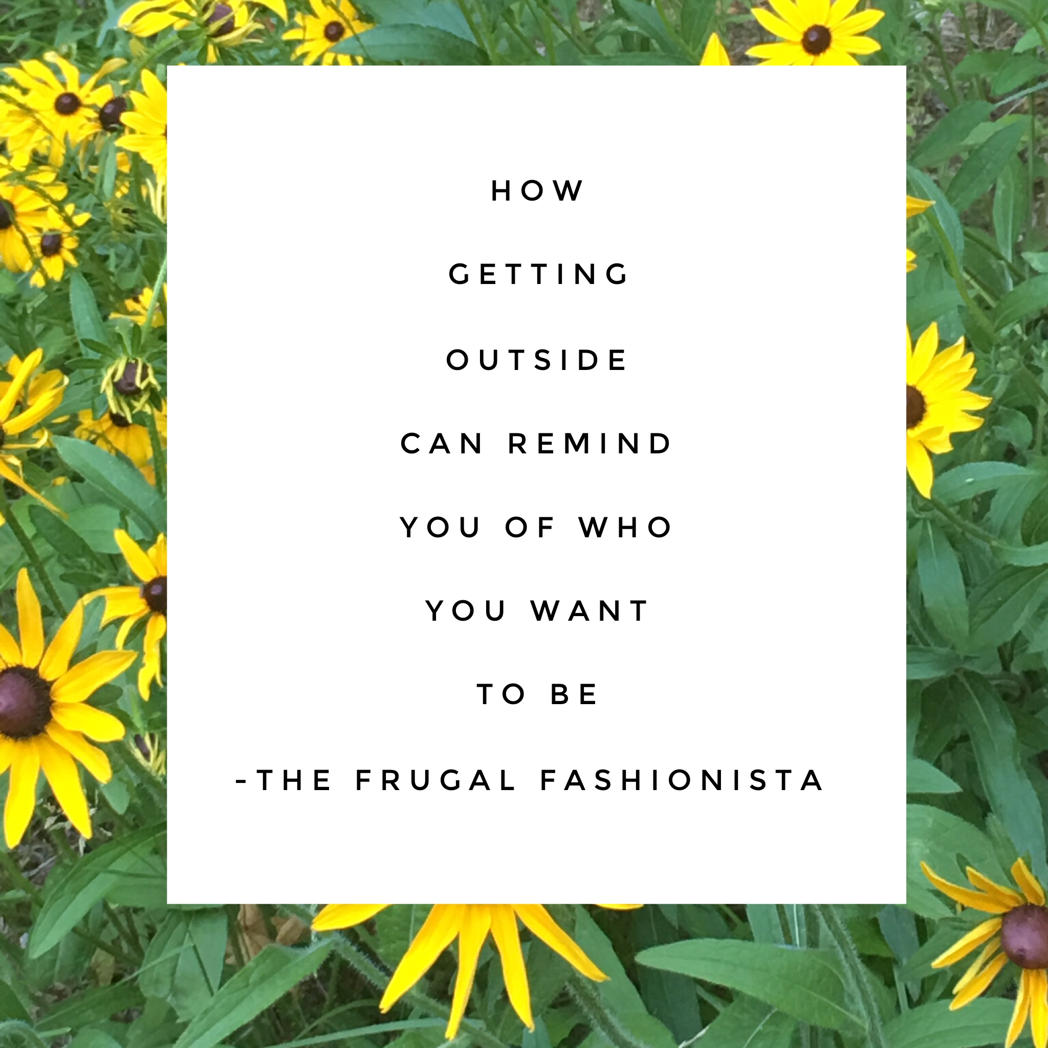 The Frugal Fashionista: How Getting Outside Can Remind You of Who You Want to Be