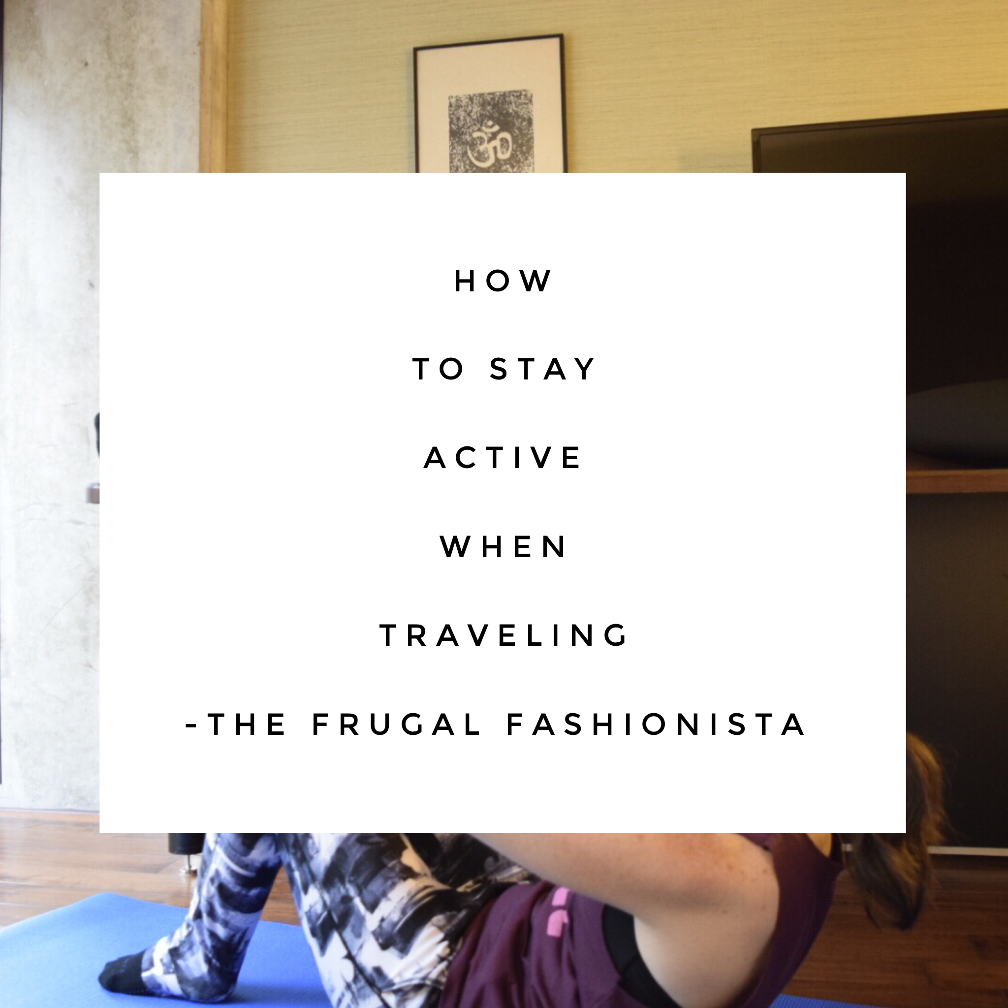 The Frugal Fashionista: How to Stay Active When Traveling