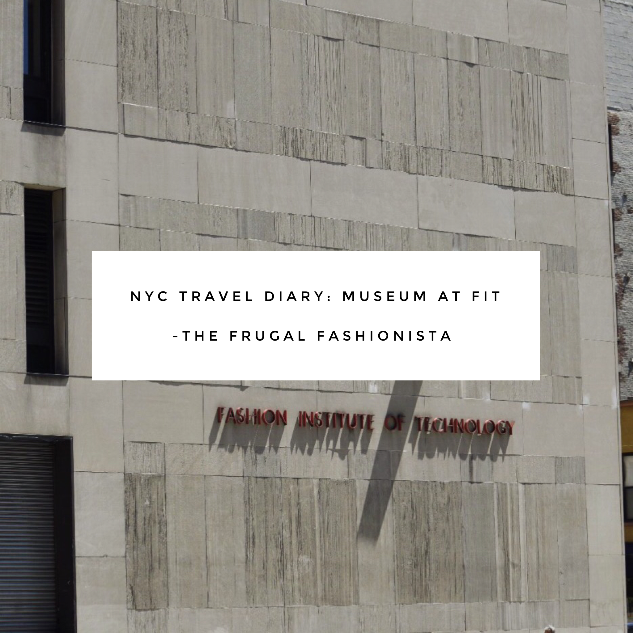 The Frugal Fashionista: NYC Travel Diary - Museum at FIT