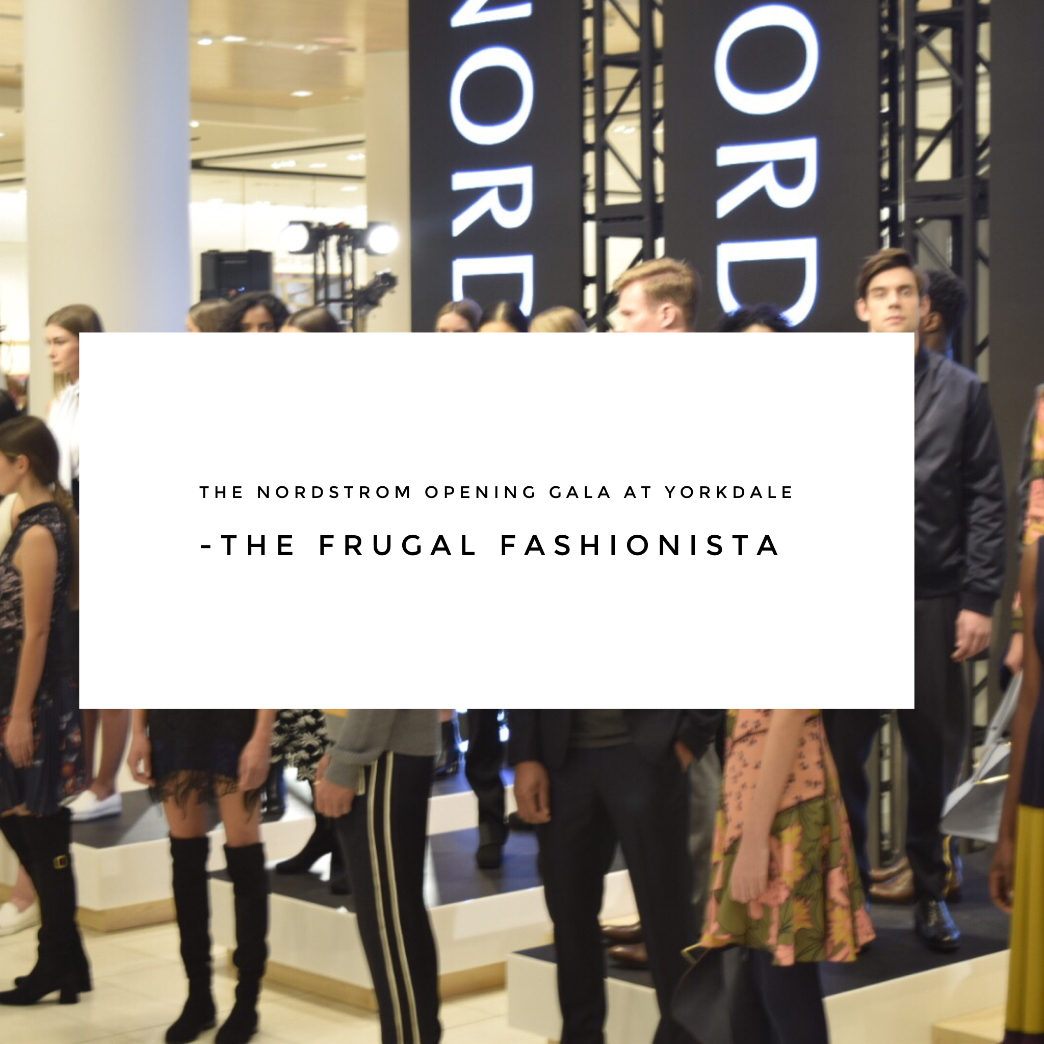 The Frugal Fashionista: The Nordstrom Opening Gala at Yorkdale